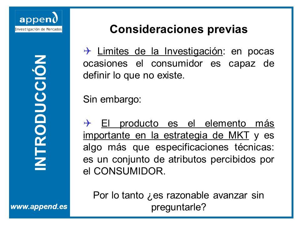 INTRODUCCIÓN www.append.es Consideraciones previas Limites de la Investigación: en pocas ocasiones el consumidor es capaz de definir lo que no existe.
