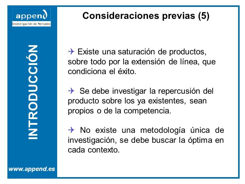 INTRODUCCIÓN www.append.es Consideraciones previas (5) Q Existe una saturación de productos, sobre todo por la extensión de línea, que condiciona el éxito.