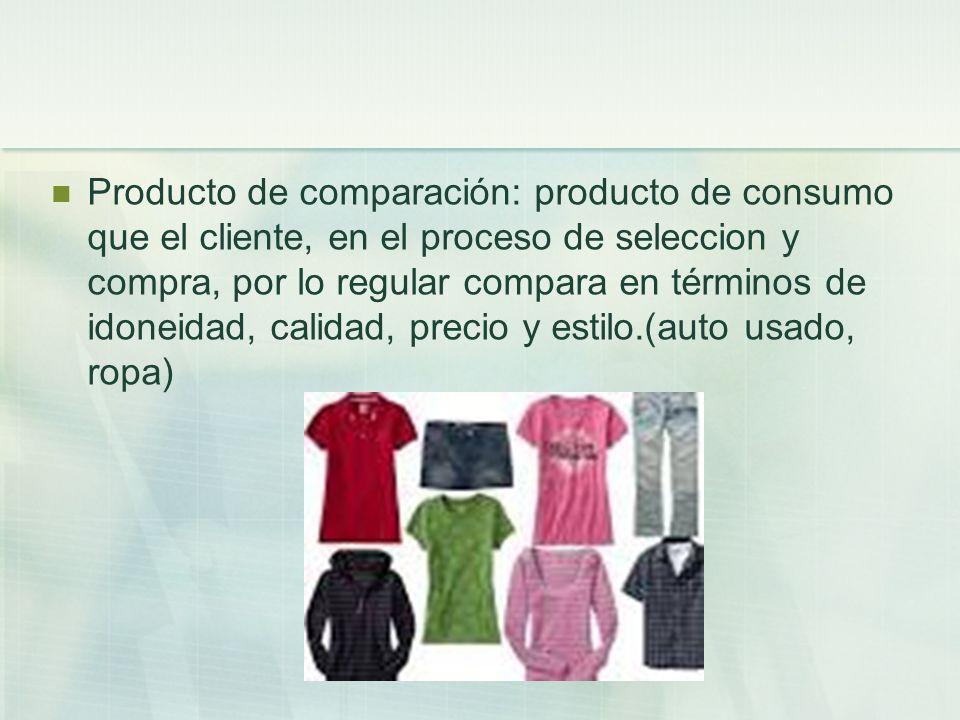 Producto de comparación: producto de consumo que el cliente, en el proceso de seleccion y compra, por lo regular compara en términos de idoneidad, cal