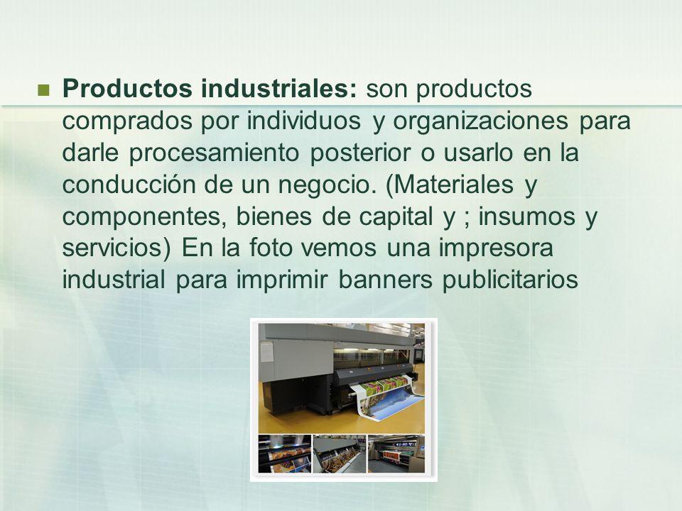 Productos industriales: son productos comprados por individuos y organizaciones para darle procesamiento posterior o usarlo en la conducción de un neg