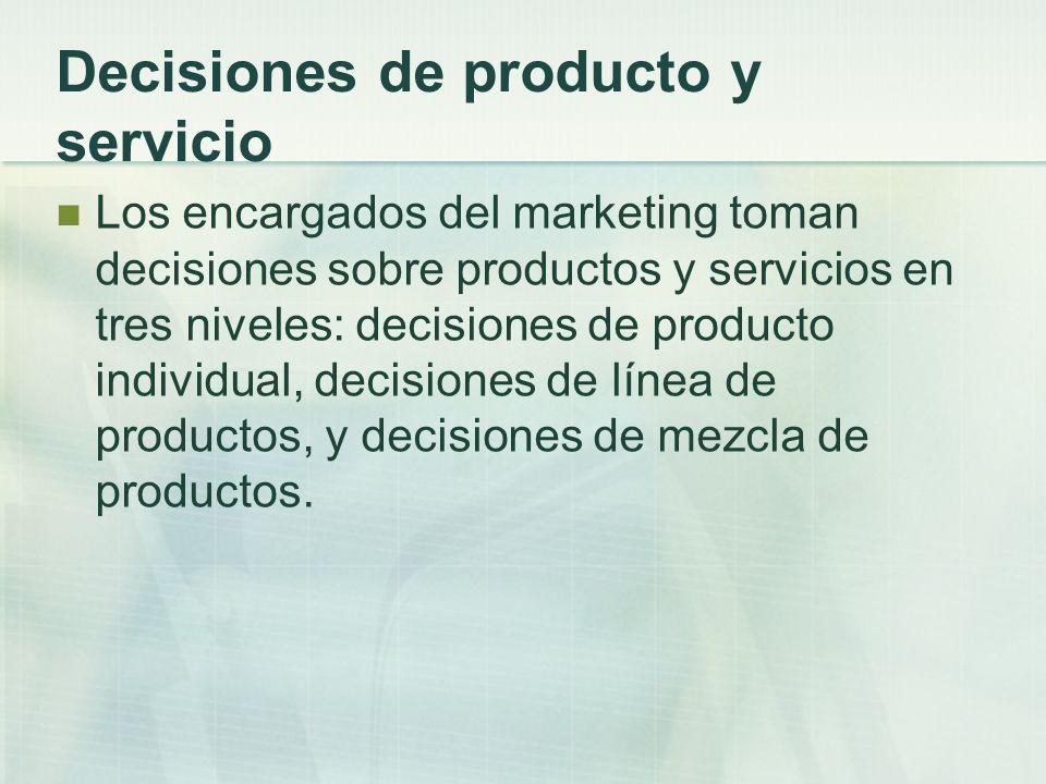 Decisiones de producto y servicio Los encargados del marketing toman decisiones sobre productos y servicios en tres niveles: decisiones de producto in