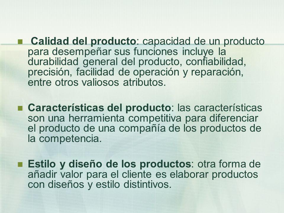 Calidad del producto: capacidad de un producto para desempeñar sus funciones incluye la durabilidad general del producto, confiabilidad, precisión, fa