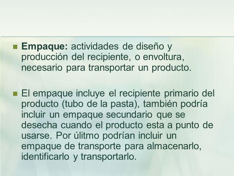 Empaque: actividades de diseño y producción del recipiente, o envoltura, necesario para transportar un producto. El empaque incluye el recipiente prim