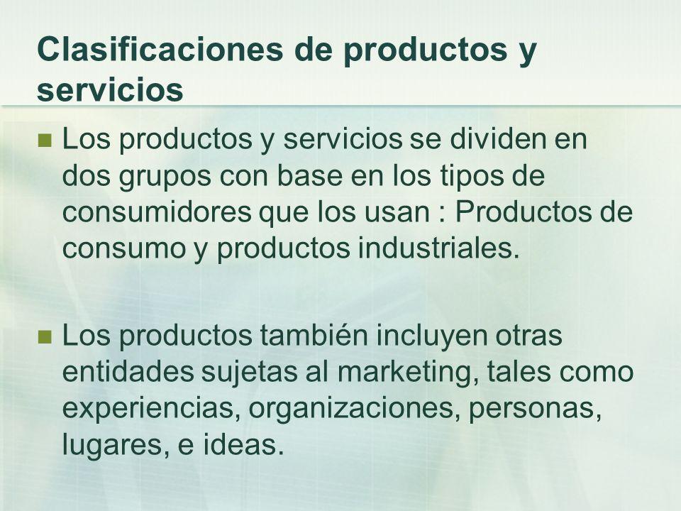 Clasificaciones de productos y servicios Los productos y servicios se dividen en dos grupos con base en los tipos de consumidores que los usan : Produ