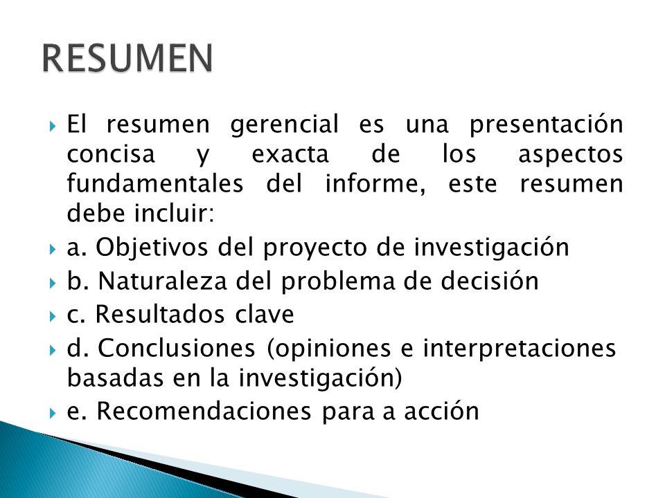 El resumen gerencial es una presentación concisa y exacta de los aspectos fundamentales del informe, este resumen debe incluir: a.