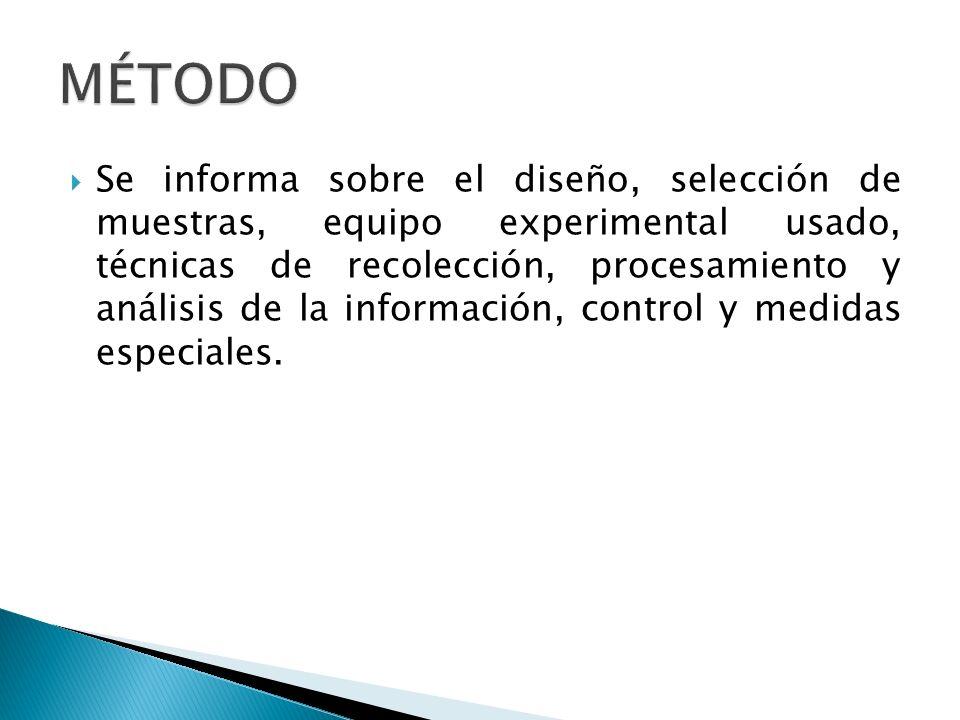 Se informa sobre el diseño, selección de muestras, equipo experimental usado, técnicas de recolección, procesamiento y análisis de la información, control y medidas especiales.