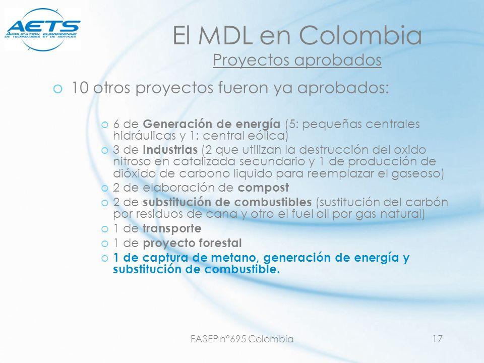 FASEP n°695 Colombia17 o10 otros proyectos fueron ya aprobados: o6 de Generación de energía (5: pequeñas centrales hidráulicas y 1: central eólica) o3