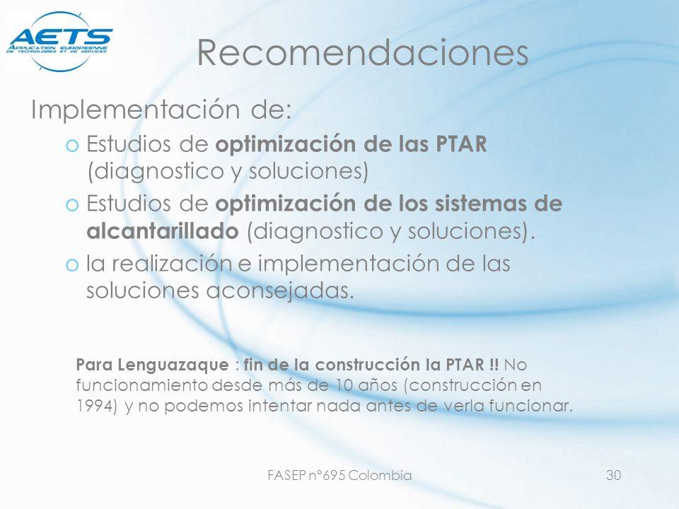 FASEP n°695 Colombia30 Recomendaciones Implementación de: oEstudios de optimización de las PTAR (diagnostico y soluciones) oEstudios de optimización d