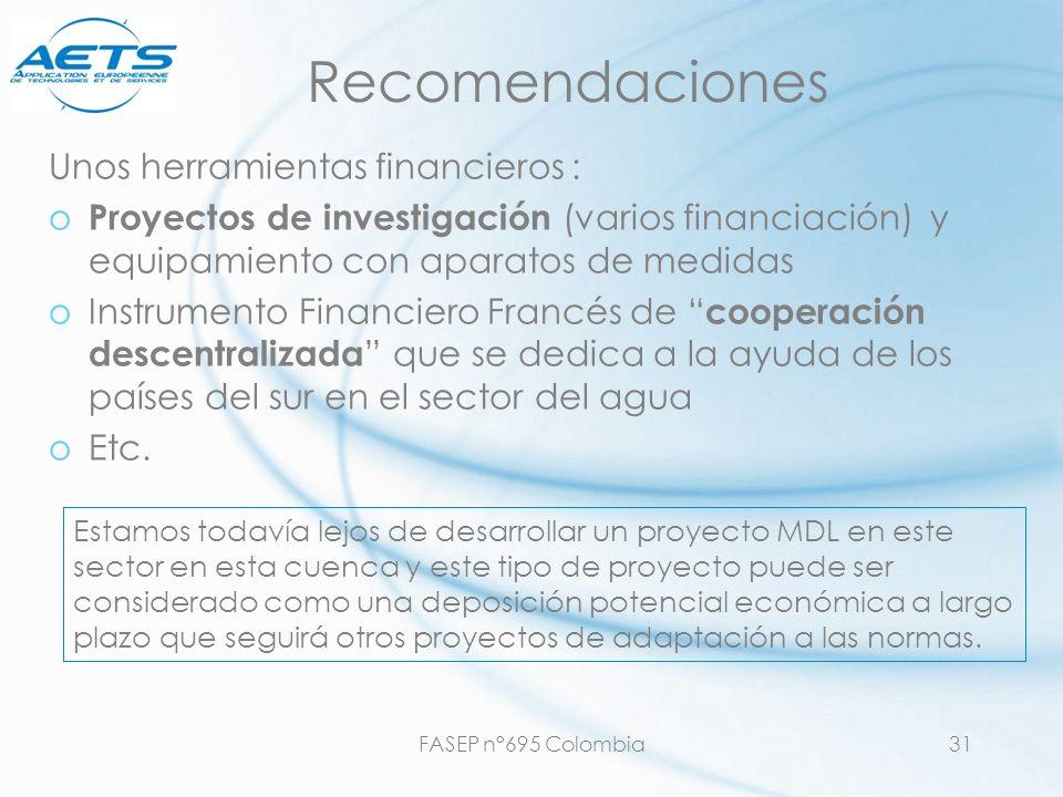 FASEP n°695 Colombia31 Recomendaciones Unos herramientas financieros : o Proyectos de investigación (varios financiación) y equipamiento con aparatos