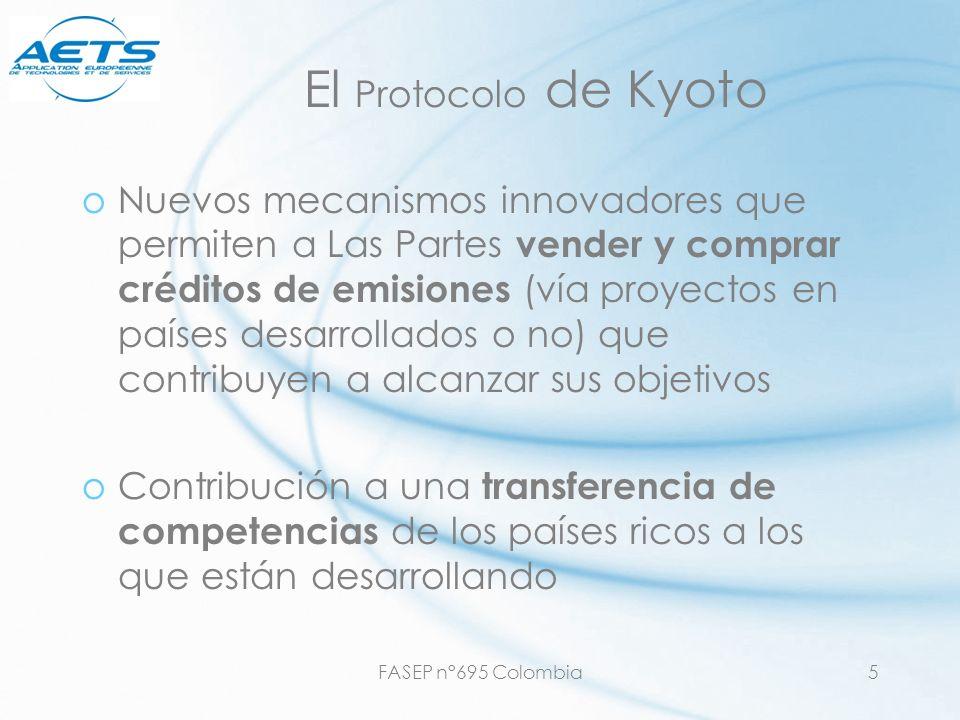 FASEP n°695 Colombia5 El Protocolo de Kyoto oNuevos mecanismos innovadores que permiten a Las Partes vender y comprar créditos de emisiones (vía proye