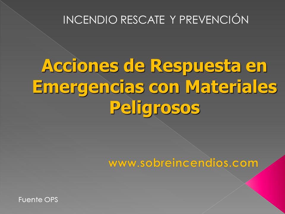 Acciones de Respuesta en Emergencias con Materiales Peligrosos Fuente OPS INCENDIO RESCATE Y PREVENCIÓN