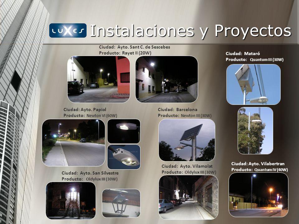 Instalaciones y Proyectos Ciudad: Ayto. Sant C. de Sescebes Producto: Rayet II (20W) Ciudad: Ayto. Papiol Producto: Newton VI (60W) Ciudad: Ayto. San