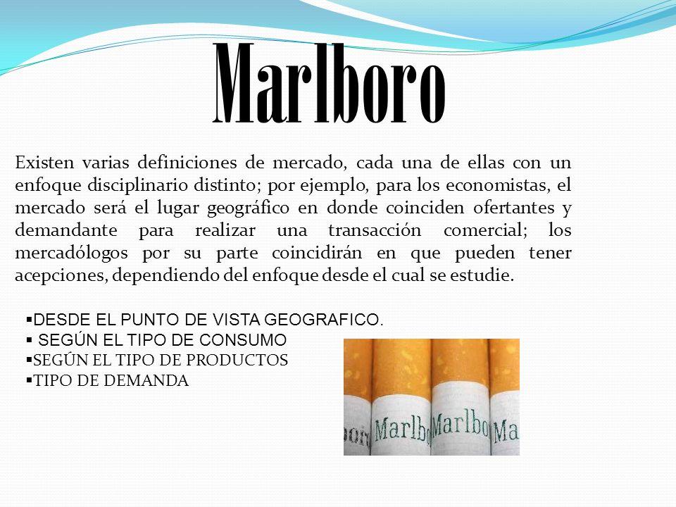 Marlboro Existen varias definiciones de mercado, cada una de ellas con un enfoque disciplinario distinto; por ejemplo, para los economistas, el mercad