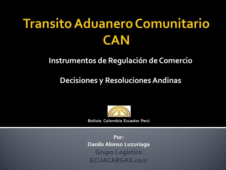 Instrumentos de Regulación de Comercio Decisiones y Resoluciones Andinas Bolivia Colombia Ecuador Perú Por: Danilo Alonso Luzuriaga Grupo Logístico EC