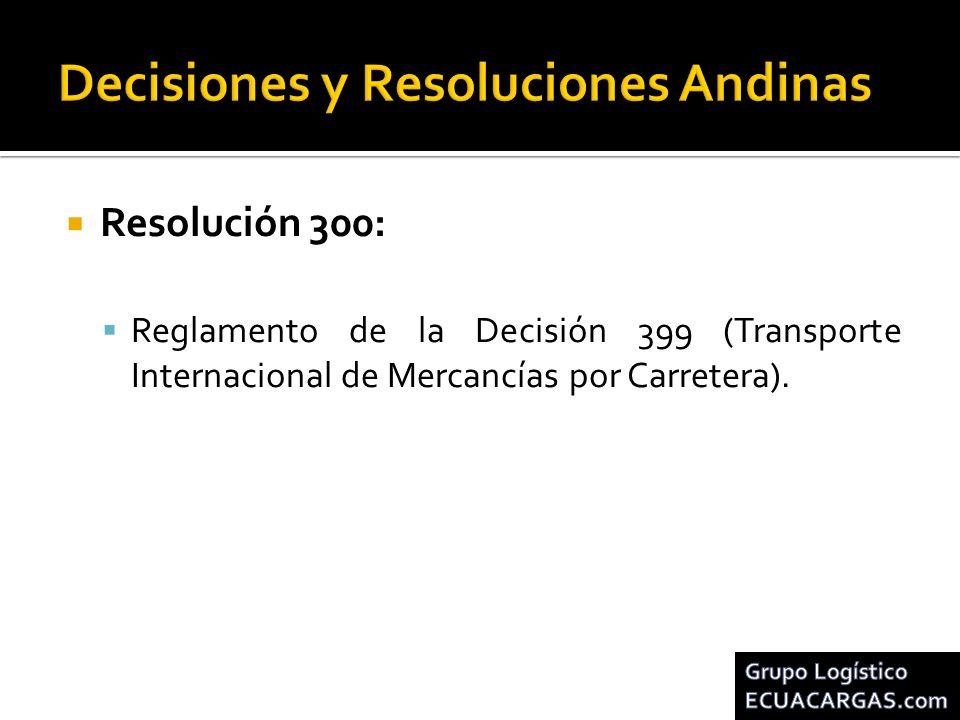 Resolución 300: Reglamento de la Decisión 399 (Transporte Internacional de Mercancías por Carretera).
