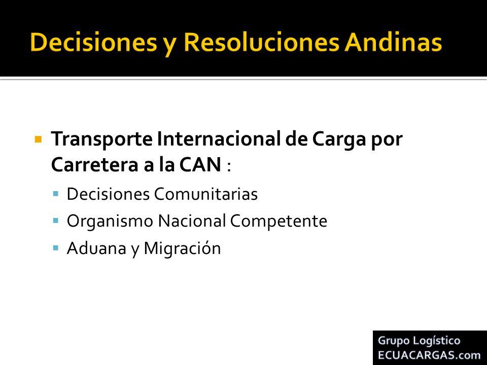 Transporte Internacional de Carga por Carretera a la CAN : Decisiones Comunitarias Organismo Nacional Competente Aduana y Migración