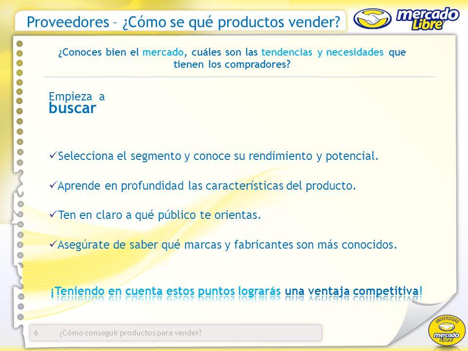 ¿Cómo conseguir productos para vender? Proveedores – ¿Cómo se qué productos vender? 6 ¿Conoces bien el mercado, cuáles son las tendencias y necesidade