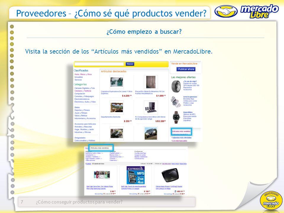 ¿Cómo conseguir productos para vender? Proveedores – ¿Cómo sé qué productos vender? 7 ¿Cómo empiezo a buscar? Visita la sección de los Artículos más v