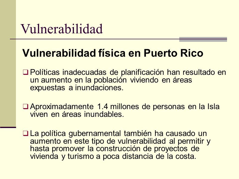 Vulnerabilidad física en Puerto Rico Políticas inadecuadas de planificación han resultado en un aumento en la población viviendo en áreas expuestas a
