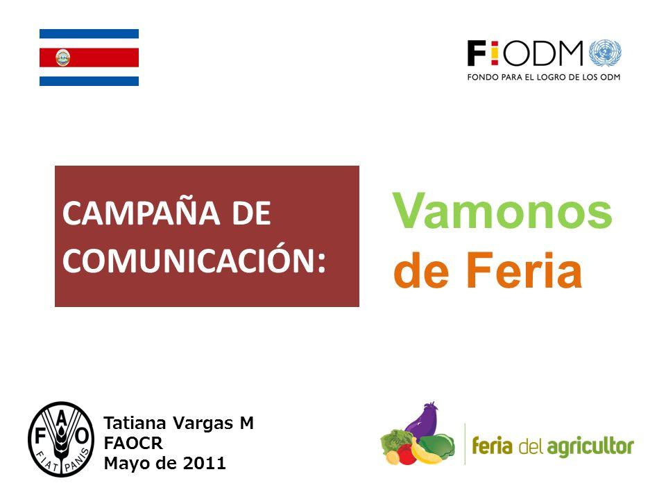 CAMPAÑA DE COMUNICACIÓN : Tatiana Vargas M FAOCR Mayo de 2011 Vamonos de Feria
