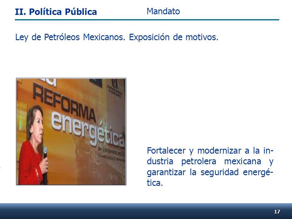 Ley de Petróleos Mexicanos. Exposición de motivos. Fortalecer y modernizar a la in- dustria petrolera mexicana y garantizar la seguridad energé- tica.