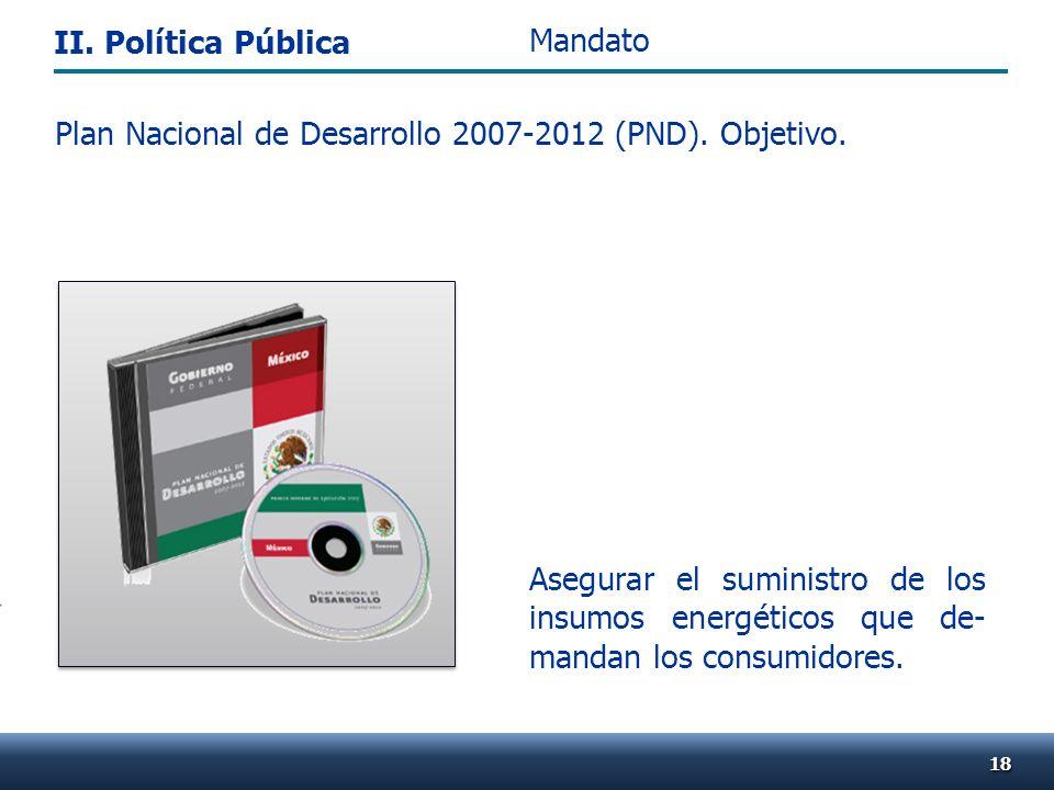 . Plan Nacional de Desarrollo 2007-2012 (PND). Objetivo. Asegurar el suministro de los insumos energéticos que de- mandan los consumidores. 1818 Manda