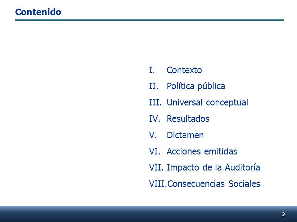 22 I.Contexto II.Política pública III.Universal conceptual IV.Resultados V.Dictamen VI.Acciones emitidas VII.Impacto de la Auditoría VIII.Consecuencias Sociales Contenido