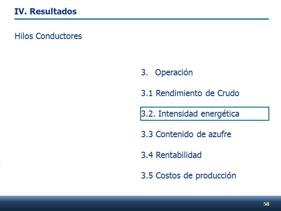 5858 Hilos Conductores 3. Operación 3.1 Rendimiento de Crudo 3.2. Intensidad energética 3.3 Contenido de azufre 3.4 Rentabilidad 3.5 Costos de producc