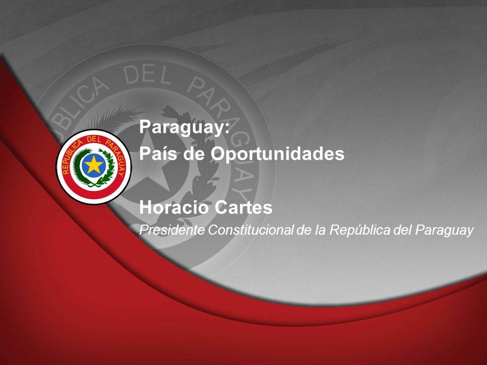 Paraguay: País de Oportunidades Horacio Cartes Presidente Constitucional de la República del Paraguay