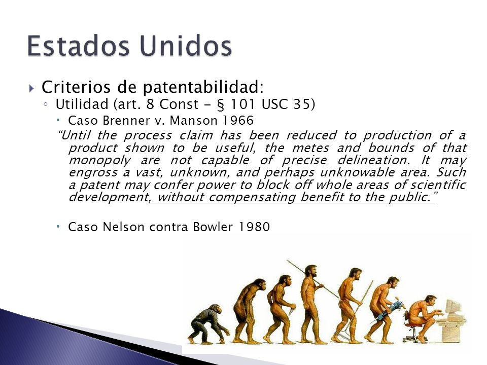 Criterios de patentabilidad: Utilidad (art. 8 Const - § 101 USC 35) Caso Brenner v. Manson 1966 Until the process claim has been reduced to production