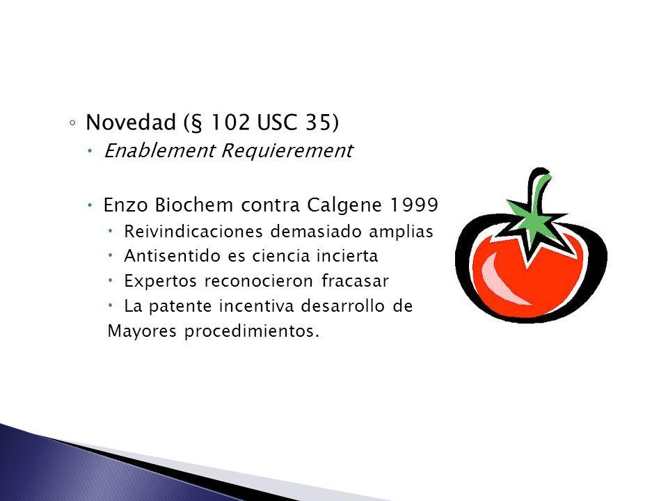 Novedad (§ 102 USC 35) Enablement Requierement Enzo Biochem contra Calgene 1999 Reivindicaciones demasiado amplias Antisentido es ciencia incierta Exp