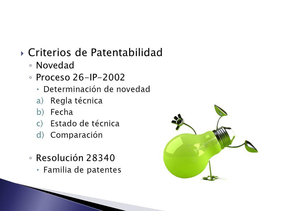 Criterios de Patentabilidad Novedad Proceso 26-IP-2002 Determinación de novedad a)Regla técnica b)Fecha c)Estado de técnica d)Comparación Resolución 2