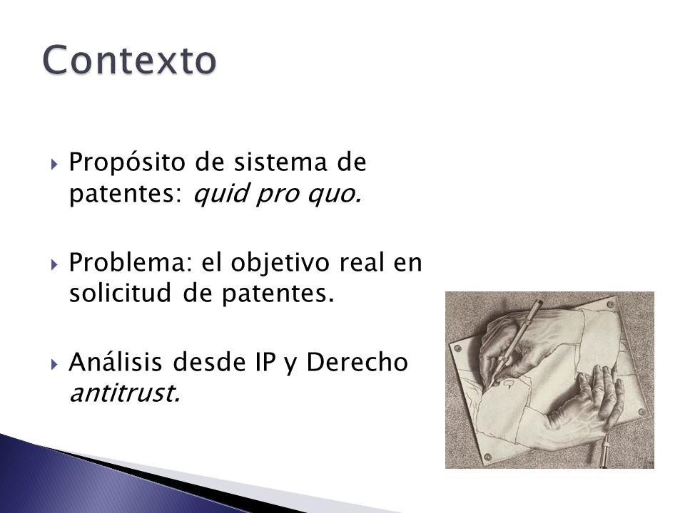 Propósito de sistema de patentes: quid pro quo. Problema: el objetivo real en solicitud de patentes. Análisis desde IP y Derecho antitrust.