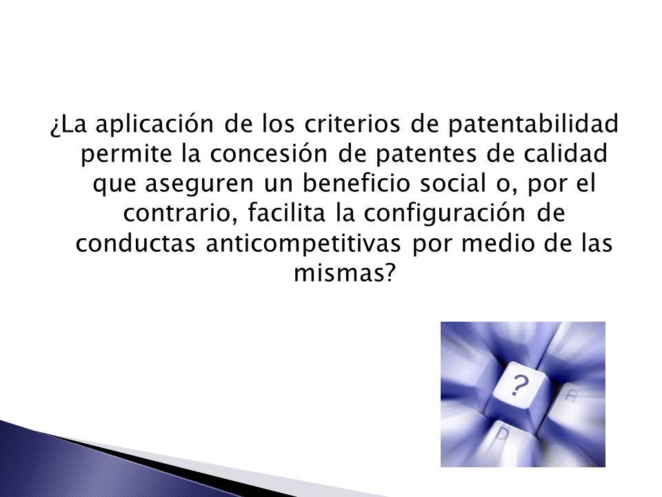 ¿La aplicación de los criterios de patentabilidad permite la concesión de patentes de calidad que aseguren un beneficio social o, por el contrario, fa