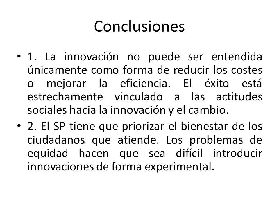Conclusiones 1. La innovación no puede ser entendida únicamente como forma de reducir los costes o mejorar la eficiencia. El éxito está estrechamente
