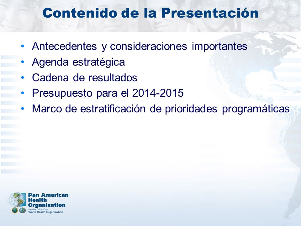 Contenido de la Presentación Antecedentes y consideraciones importantes Agenda estratégica Cadena de resultados Presupuesto para el 2014-2015 Marco de
