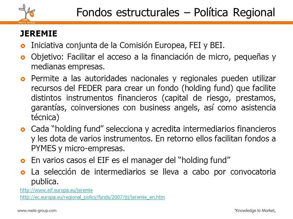 Fondos estructurales – Política Regional JEREMIE Iniciativa conjunta de la Comisión Europea, FEI y BEI. Objetivo: Facilitar el acceso a la financiació