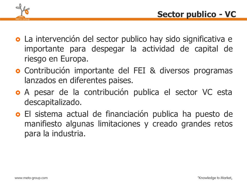 Sector publico - VC La intervención del sector publico hay sido significativa e importante para despegar la actividad de capital de riesgo en Europa.