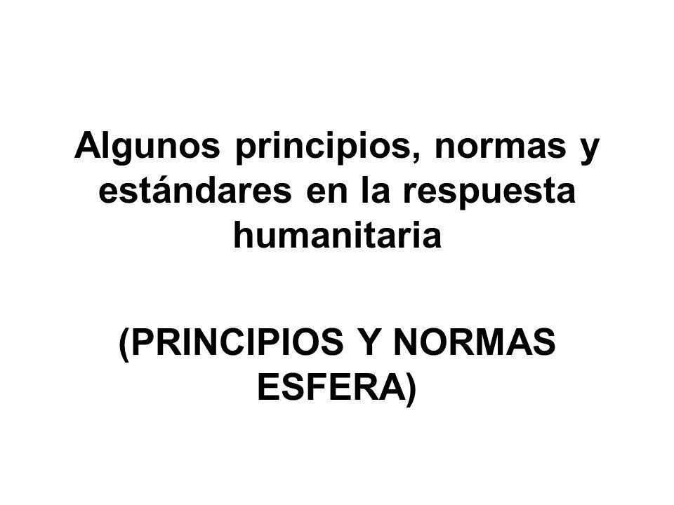 Algunos principios, normas y estándares en la respuesta humanitaria (PRINCIPIOS Y NORMAS ESFERA)