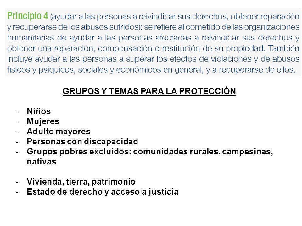 GRUPOS Y TEMAS PARA LA PROTECCIÓN -Niños -Mujeres -Adulto mayores -Personas con discapacidad -Grupos pobres excluídos: comunidades rurales, campesinas