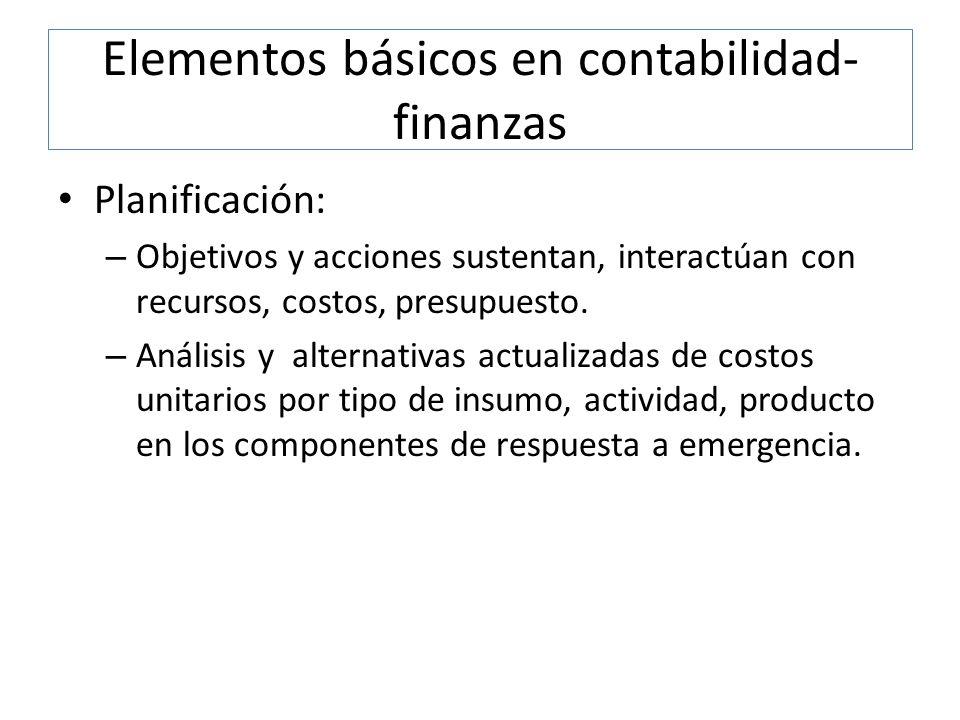 Elementos básicos en contabilidad- finanzas Planificación: – Objetivos y acciones sustentan, interactúan con recursos, costos, presupuesto. – Análisis