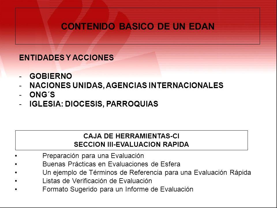 CONTENIDO BASICO DE UN EDAN ENTIDADES Y ACCIONES -GOBIERNO -NACIONES UNIDAS, AGENCIAS INTERNACIONALES -ONG´S -IGLESIA: DIOCESIS, PARROQUIAS Preparació