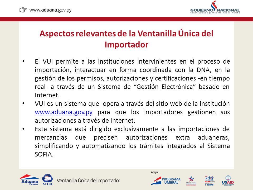 Aspectos relevantes de la Ventanilla Única del Importador El VUI permite a las instituciones intervinientes en el proceso de importación, interactuar