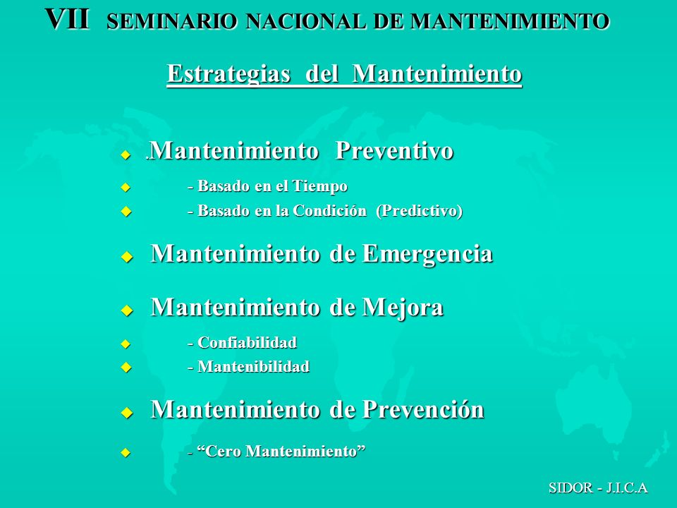 VII SEMINARIO NACIONAL DE MANTENIMIENTO SIDOR - J.I.C.A Estrategias del Mantenimiento u. Mantenimiento Preventivo u - Basado en el Tiempo u - Basado e