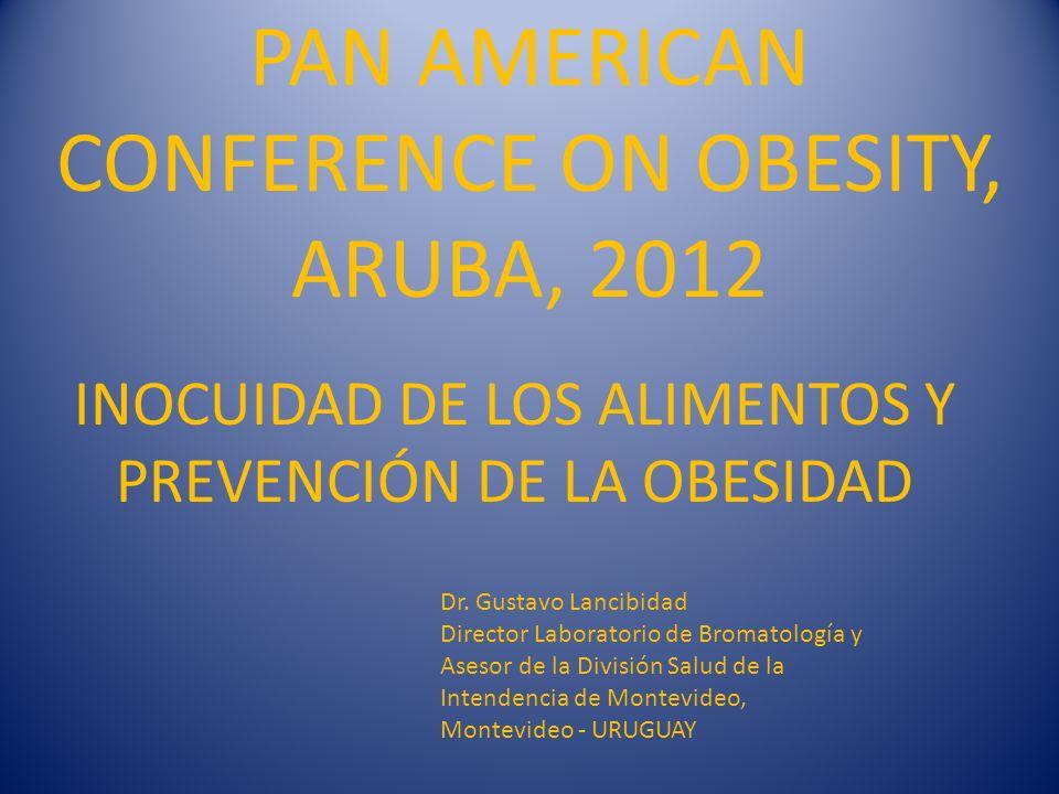 PAN AMERICAN CONFERENCE ON OBESITY, ARUBA, 2012 Dr. Gustavo Lancibidad Director Laboratorio de Bromatología y Asesor de la División Salud de la Intend