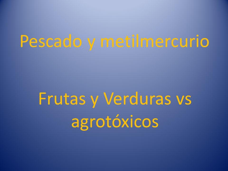 Pescado y metilmercurio Frutas y Verduras vs agrotóxicos