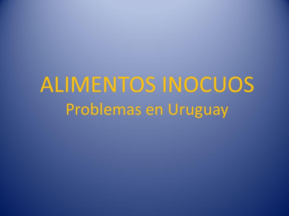 ALIMENTOS INOCUOS Problemas en Uruguay