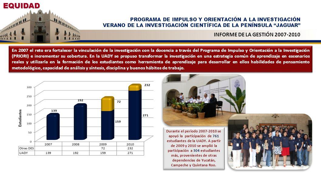 EQUIDAD PROGRAMA DE IMPULSO Y ORIENTACIÓN A LA INVESTIGACIÓN VERANO DE LA INVESTIGACIÓN CIENTÍFICA DE LA PENÍNSULA JAGUAR INFORME DE LA GESTIÓN 2007-2