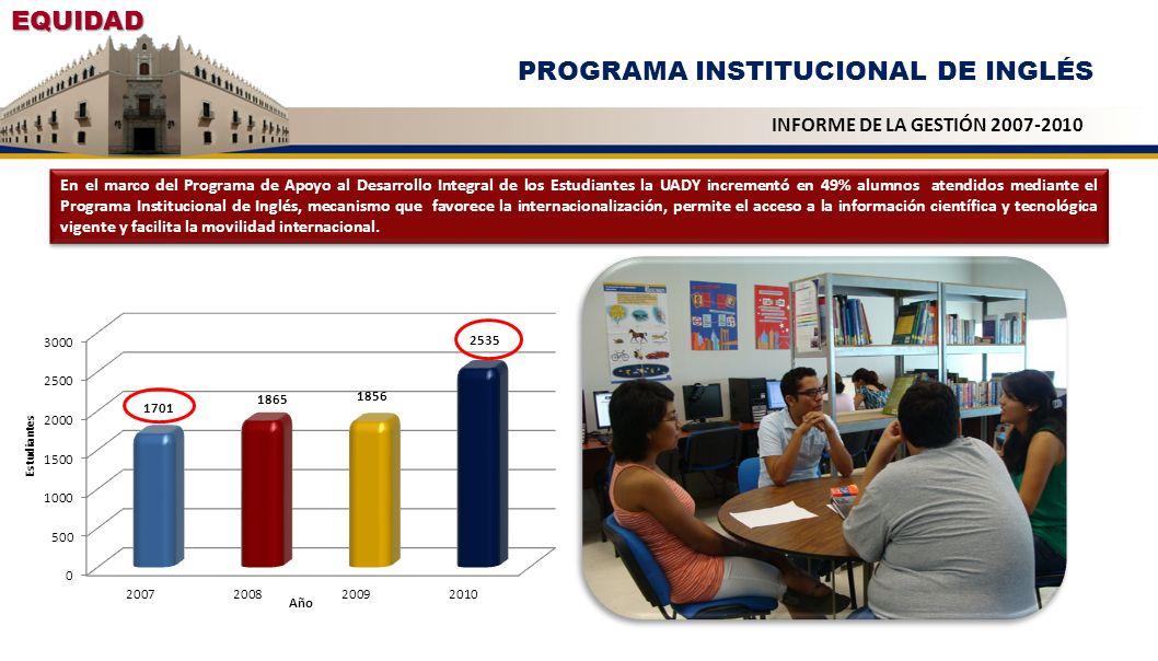 EQUIDAD PROGRAMA INSTITUCIONAL DE INGLÉS En el marco del Programa de Apoyo al Desarrollo Integral de los Estudiantes la UADY incrementó en 49% alumnos