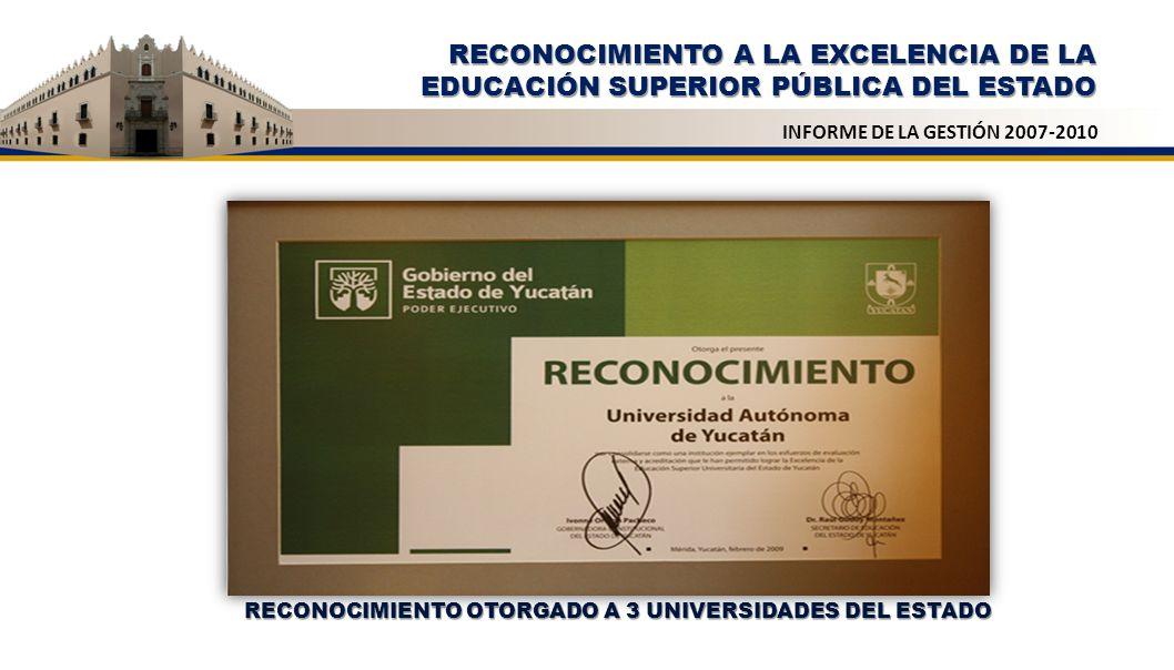 RECONOCIMIENTO A LA EXCELENCIA DE LA EDUCACIÓN SUPERIOR PÚBLICA DEL ESTADO INFORME DE LA GESTIÓN 2007-2010 RECONOCIMIENTO OTORGADO A 3 UNIVERSIDADES D